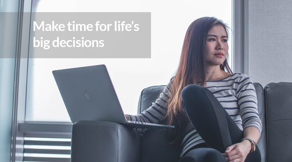 Make time for life's big decisions