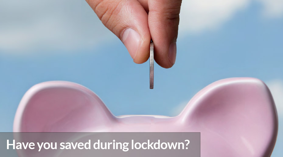 Have you saved during lockdown?